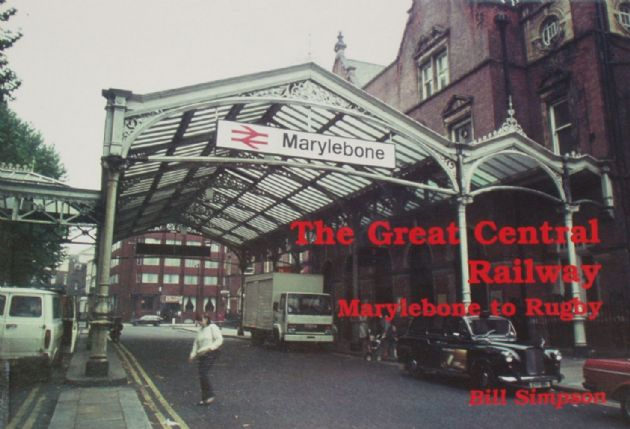 The Great Central Railway Marylebone to Rugby, by Bill Simpson